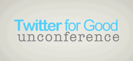 5 Reasons to Sign Up for the Twitter for Good Unconference